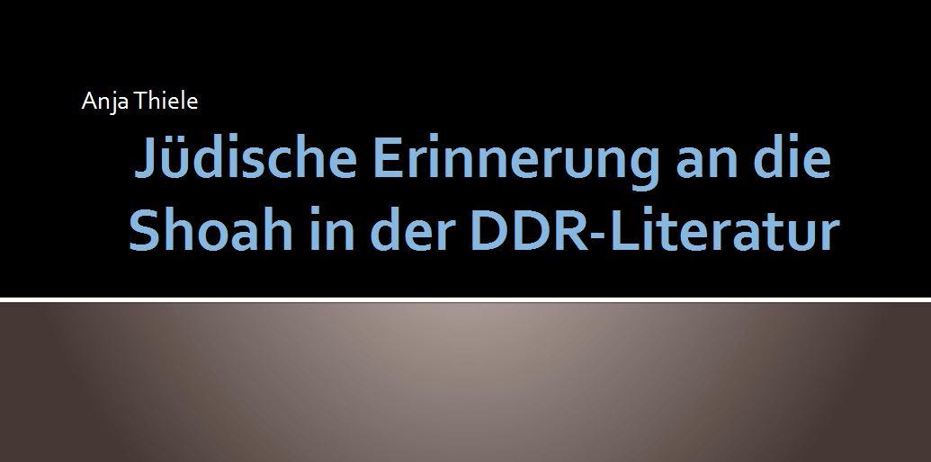 Vortrag und Diskussion: Jüdische Erfahrung der Shoah in der DDR-Literatur