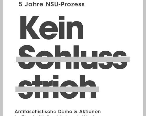 Kein Schlussstrich! –  Aufruf zu einer Demonstration und Kundgebung zu Beginn der Urteilsverkündung im NSU-Prozess in München