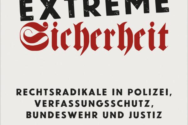 """""""Extreme Sicherheit"""" – Rechtsextreme in deutschen Sicherheitsbehörden"""
