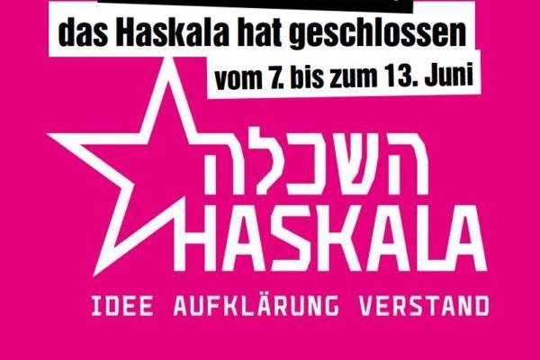 Haskala geschlossen vom 7. bis zum 13. Juni